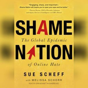 Shame Nation: The Global Epidemic of Online Hate, Sue Scheff