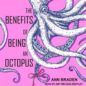 The Benefits of Being an Octopus, Ann Braden