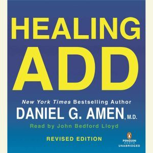 Healing ADD Revised Edition The Breakthrough Program that Allows You to See and Heal the 7 Types of ADD, Daniel G. Amen, M.D.