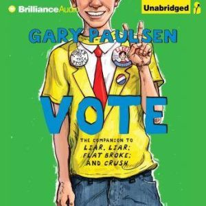 Vote: The Theory, Practice, and Destructive Properties of Politics, Gary Paulsen