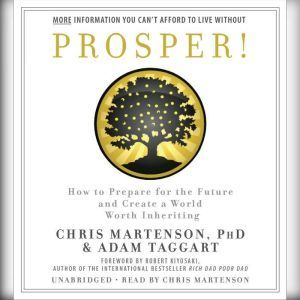 Prosper! How to Prepare for the Future and Create a World Worth Inheriting, Chris Martenson