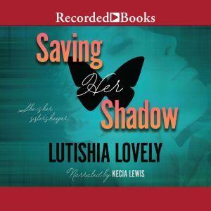 Saving Her Shadow, Lutishia Lovely