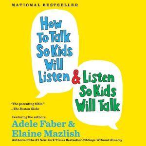 How to Talk So Kids Will Listen & Listen So Kids Will Talk, Adele Faber