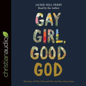 Gay Girl, Good God The Story of Who I Was, and Who God Has Always Been, Jackie Hill Perry