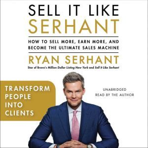 Transform People into Clients: Sales Hooks from Sell It Like Serhant with Exclusive Audio Content, Ryan Serhant