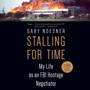 Stalling for Time My Life as an FBI Hostage Negotiator, Gary Noesner