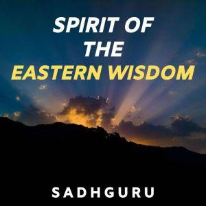 Spirit of the Eastern Wisdom, Sadhguru
