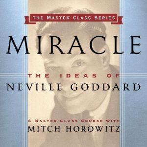 Miracle: The Ideas of Neville Goddard, Mitch Horowitz
