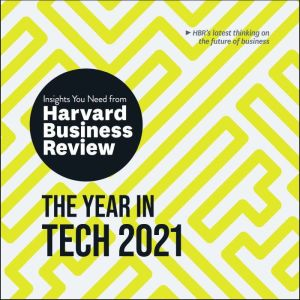 The Year in Tech, 2021: The Insights You Need from Harvard Business Review, Harvard Business Review
