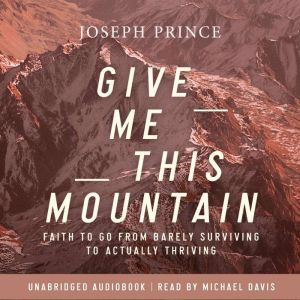 Give Me This Mountain Faith To Go From Barely Surviving To Actually Thriving, Joseph Prince