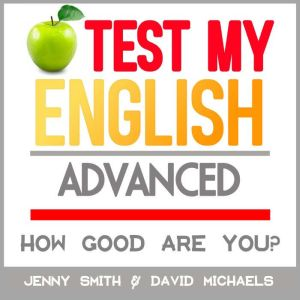 Test My English. Advanced. How Good Are You?, Jenny Smith.