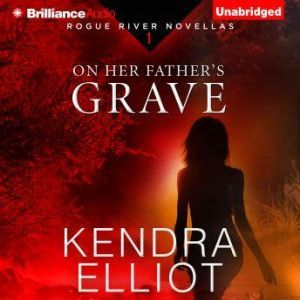 On Her Father's Grave, Kendra Elliot