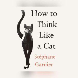 How to Think Like a Cat, Stphane Garnier
