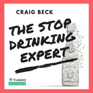 The Stop Drinking Expert: Alcohol Lied to Me Updated And Extended Edition, Craig Beck