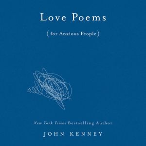 Love Poems for Anxious People, John Kenney