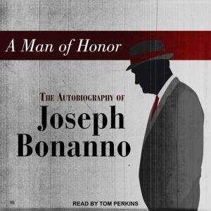 A Man of Honor The Autobiography of Joseph Bonanno, Joseph Bonanno