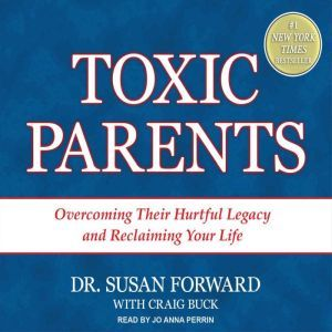 Toxic Parents: Overcoming Their Hurtful Legacy and Reclaiming Your Life, Craig Buck