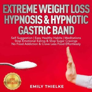 EXTREME WEIGHT LOSS HYPNOSIS & HYPNOTIC GASTRIC BAND: Self Suggestion | Easy Healthy Habits | Meditations. Stop Emotional Eating & Stop Sugar Cravings. No Food Addiction & Crave Less Food Effortlessly. NEW VERSION, EMILY THIELKE