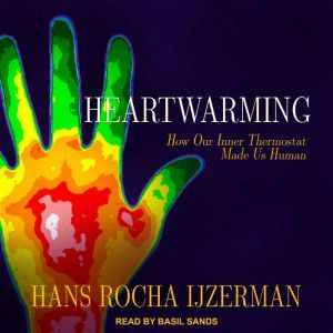 Heartwarming How Our Inner Thermostat Made Us Human, Hans Rocha Ijzerman