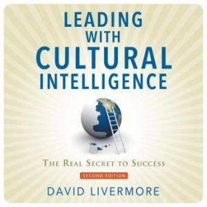 Leading with Cultural Intelligence, Second Editon: The Real Secret to Success, David Livermore