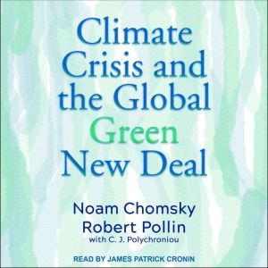 Climate Crisis and the Global Green New Deal The Political Economy of Saving the Planet, Noam Chomsky