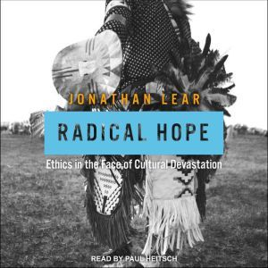 Radical Hope: Ethics in the Face of Cultural Devastation, Jonathan Lear