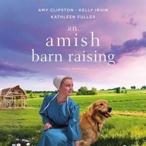 An Amish Barn Raising: Three Stories, Amy Clipston