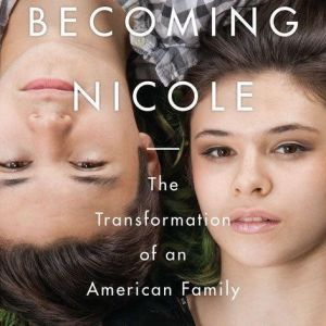 Becoming Nicole The Transformation of an American Family, Amy Ellis Nutt