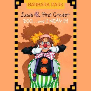 Junie B., First Grader: Boo...and I MEAN It!: Junie B. Jones #24, Barbara Park