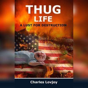 THUG LIFE: A LUST FOR DESTRUCTION, Charles Lovjoy