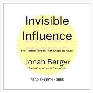 Invisible Influence The Hidden Forces that Shape Behavior, Jonah Berger
