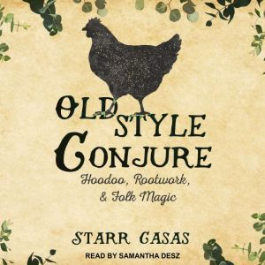 Old Style Conjure Hoodoo, Rootwork, & Folk Magic, Starr Casas