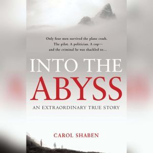 Into the Abyss: An Extraordinary True Story, Carol Shaben