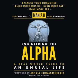 Man 2.0 Engineering the Alpha A Real World Guide to an Unreal Life: Build More Muscle. Burn More Fat. Have More Sex, John Romaniello