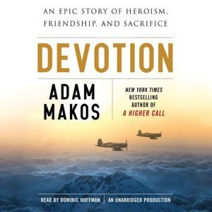 Devotion: An Epic Story of Heroism, Friendship, and Sacrifice, Adam Makos