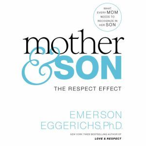 Mother and   Son The Respect Effect, Dr. Emerson Eggerichs