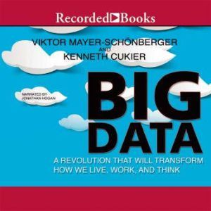 Big Data A Revolution That will Transform How We Live, Work, and Think, Viktor Mayer-Schonberger