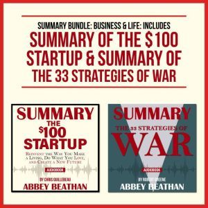 Summary Bundle: Business & Life: Includes Summary of The $100 Startup & Summary of The 33 Strategies of War, Abbey Beathan