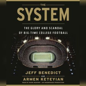 The System: The Glory and Scandal of Big-Time College Football, Jeff Benedict