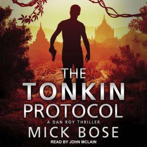 The Tonkin Protocol: A Dan Roy Thriller, Mick Bose