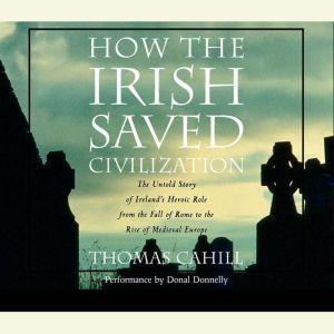 How the Irish Saved Civilization, Thomas Cahill