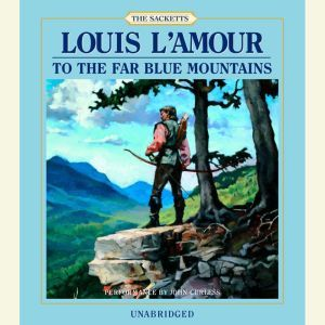 To the Far Blue Mountains, Louis L'Amour
