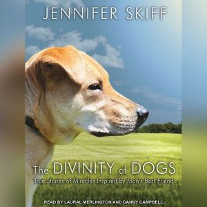 The Divinity of Dogs: True Stories of Miracles Inspired by Man's Best Friend, Jennifer Skiff