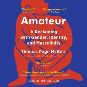 Amateur: A True Story About What Makes a Man, Thomas Page McBee