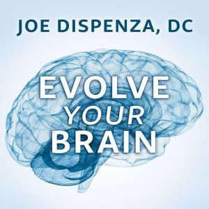 Evolve Your Brain The Science of Changing Your Mind, DC Dispenza