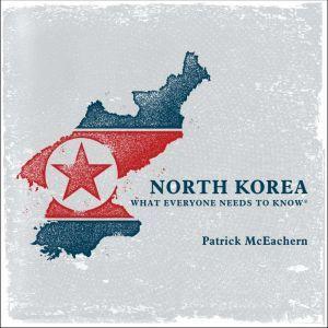 North Korea: What Everyone Needs to Know, Patrick McEachern