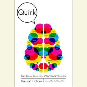 Quirk: Brain Science Makes Sense of Your Peculiar Personality, Hannah Holmes