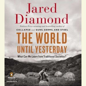 The World Until Yesterday What Can We Learn from Traditional Societies?, Jared Diamond