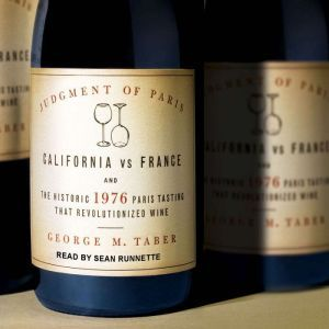 Judgment of Paris California vs. France and the Historic 1976 Paris Tasting That Revolutionized Wine, George M. Taber