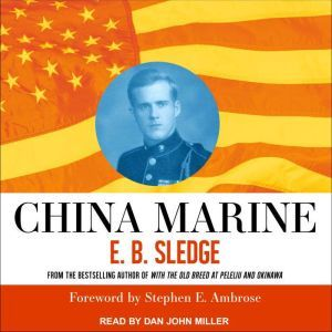 China Marine: An Infantryman's Life After World War II, E.B. Sledge